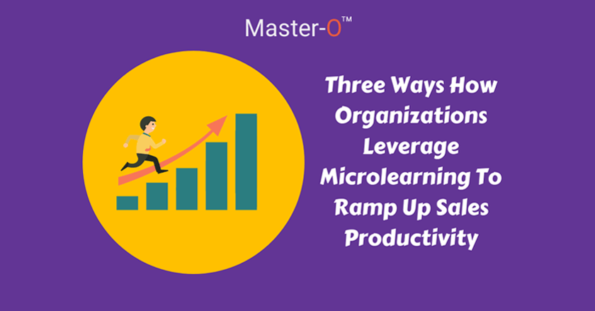 Three Ways How Organizations Should Leverage Microlearning To Ramp Up Sales Productivity